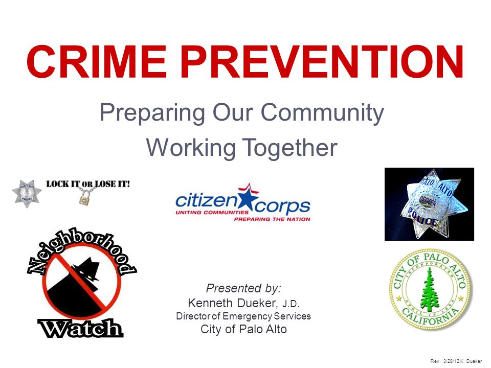 1 CRIME PREVENTION Preparing Our Community Working Together Presented by: Kenneth Dueker, J.D.