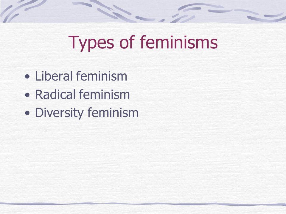 Types of feminisms Liberal feminism Radical feminism Diversity feminism