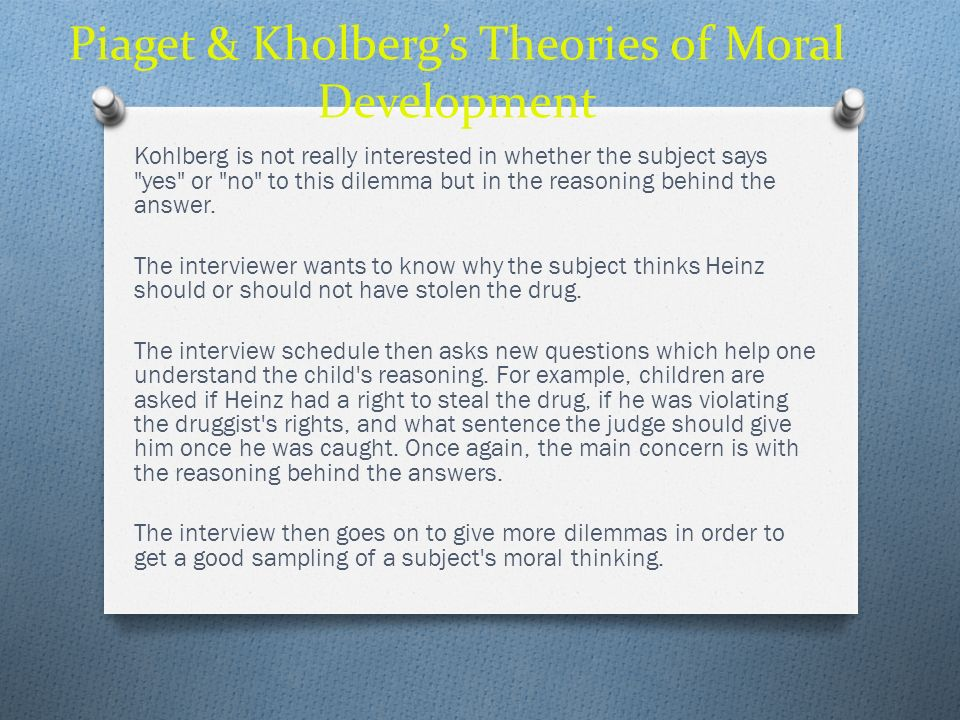 Piaget & Kholbergs Theories of Moral Development Kohlberg is not really interested in whether the subject says