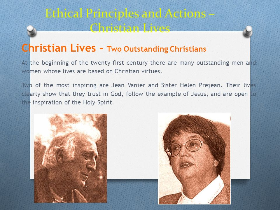 Ethical Principles and Actions – Christian Lives Christian Lives - Two Outstanding Christians At the beginning of the twenty-first century there are m