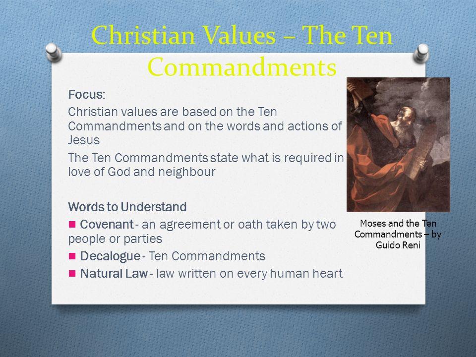 Christian Values – The Ten Commandments Focus: Christian values are based on the Ten Commandments and on the words and actions of Jesus The Ten Comman