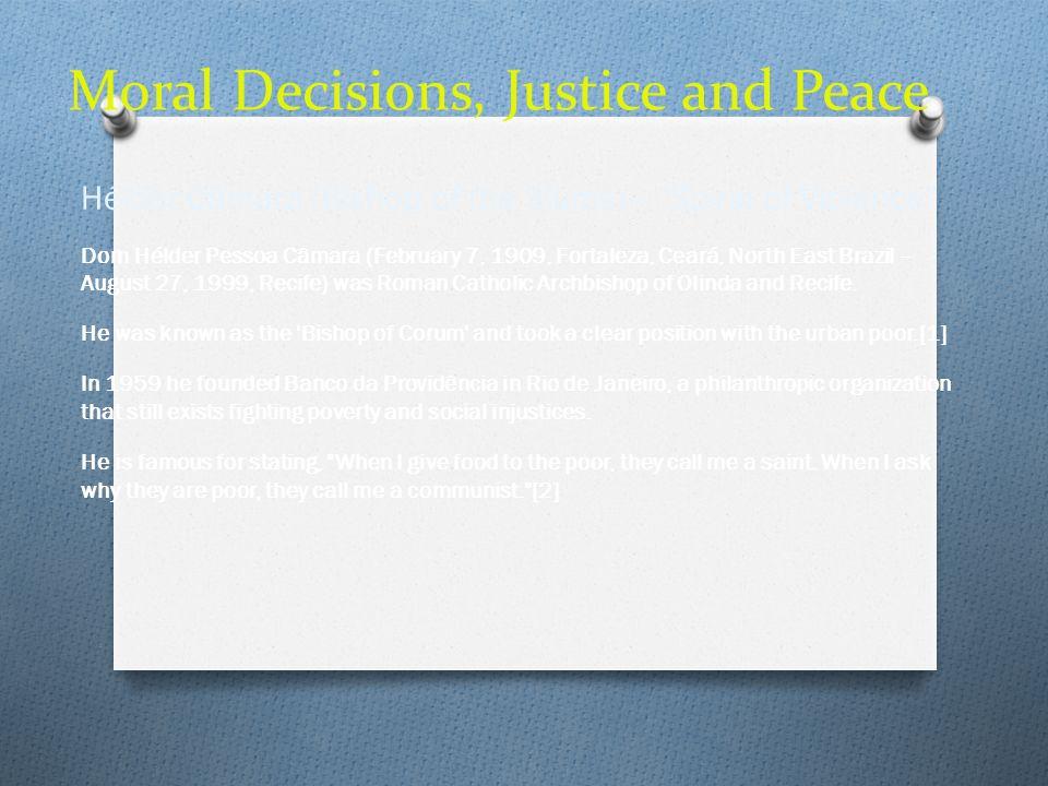 Moral Decisions, Justice and Peace Hélder Câmara (Bishop of the Slums)– Spiral of Violence Dom Hélder Pessoa Câmara (February 7, 1909, Fortaleza, Cear