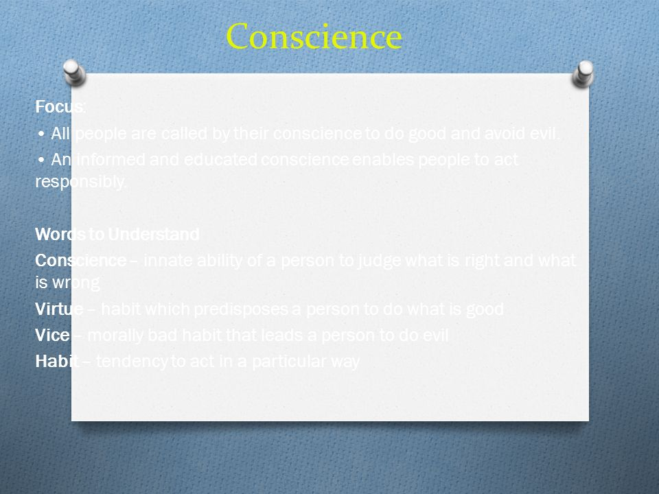 Conscience Focus: All people are called by their conscience to do good and avoid evil. An informed and educated conscience enables people to act respo