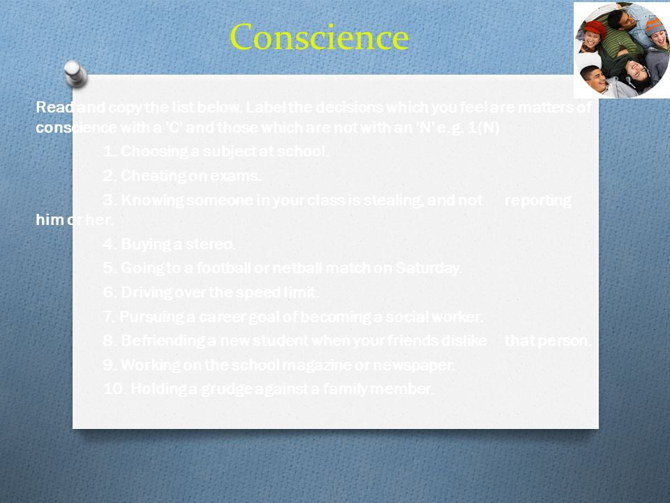 Conscience Read and copy the list below. Label the decisions which you feel are matters of conscience with a 'C' and those which are not with an 'N' e