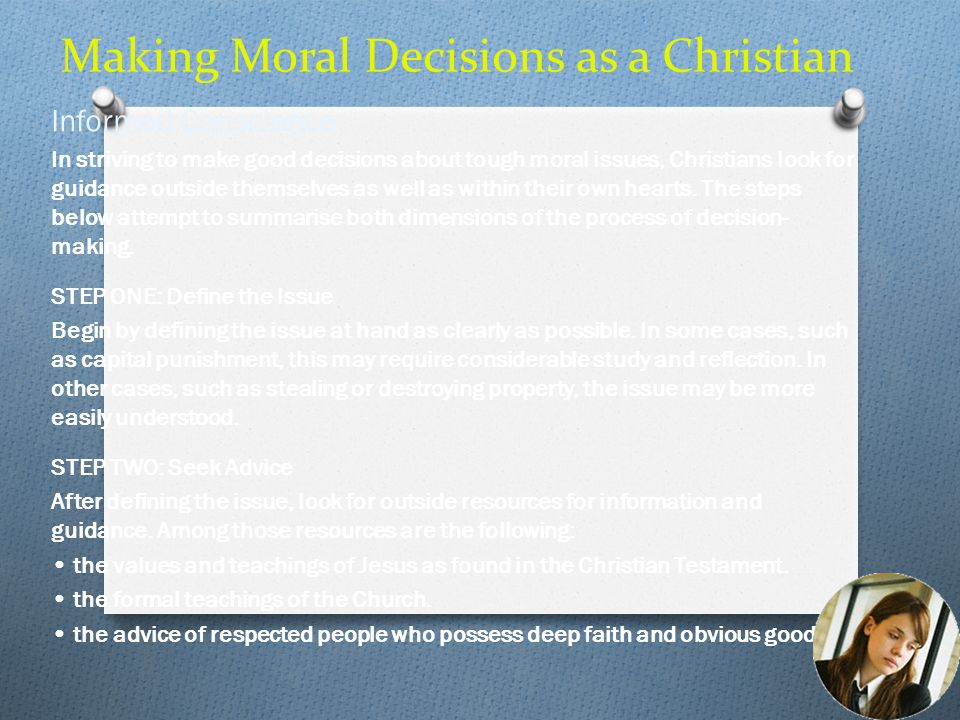 Making Moral Decisions as a Christian Informed Conscience In striving to make good decisions about tough moral issues, Christians look for guidance ou