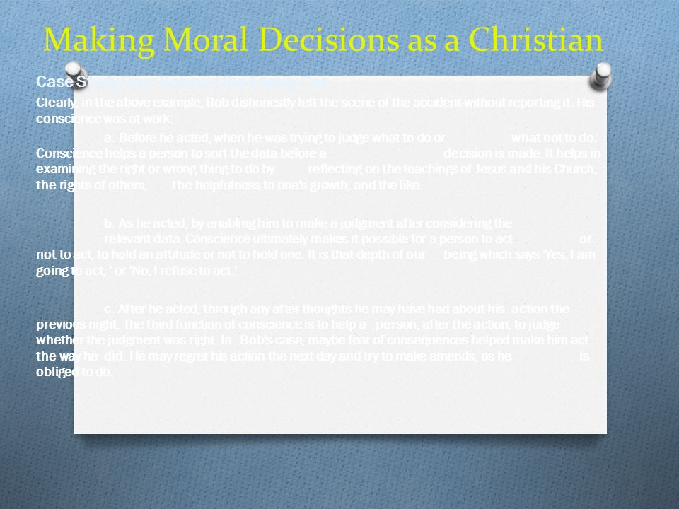 Making Moral Decisions as a Christian Case Study One: Bob and the Family Car Clearly, in the above example, Bob dishonestly left the scene of the acci