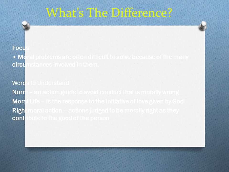 Whats The Difference? Focus: Moral problems are often difficult to solve because of the many circumstances involved in them. Words to Understand Norm