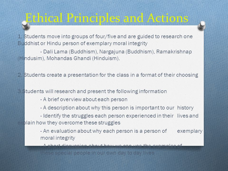 Ethical Principles and Actions 1. Students move into groups of four/five and are guided to research one Buddhist or Hindu person of exemplary moral in