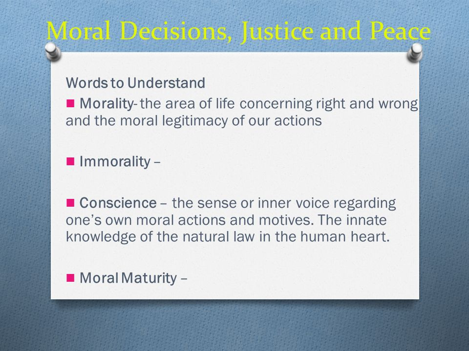Making Moral Decisions as a Christian Informed Conscience In striving to make good decisions about tough moral issues, Christians look for guidance outside themselves as well as within their own hearts.