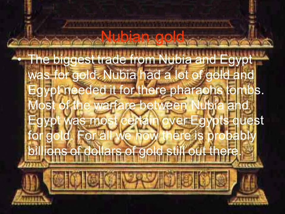 Nubian gold The biggest trade from Nubia and Egypt was for gold.