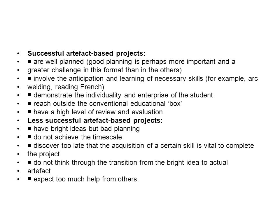 Successful artefact-based projects: are well planned (good planning is perhaps more important and a greater challenge in this format than in the other