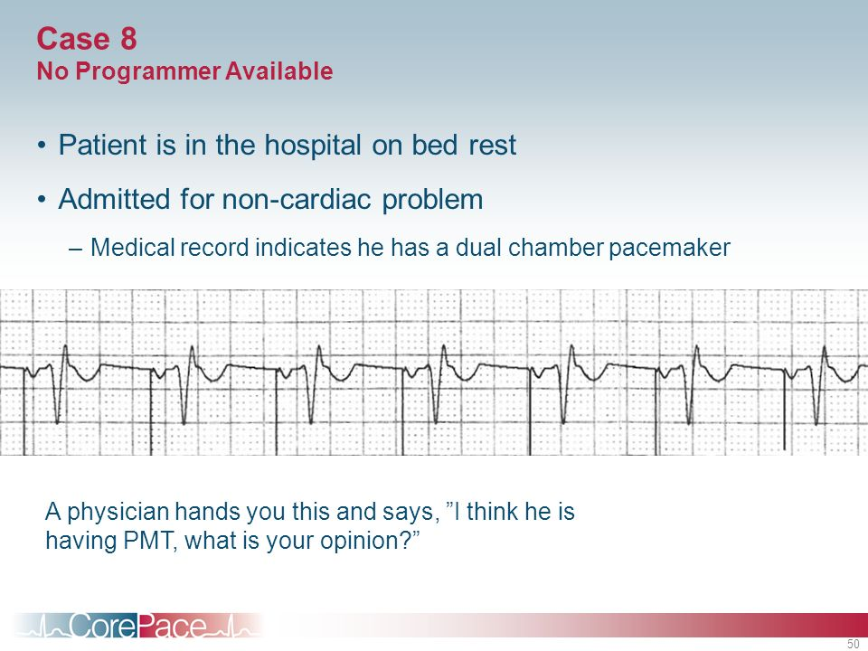 50 Case 8 No Programmer Available Patient is in the hospital on bed rest Admitted for non-cardiac problem –Medical record indicates he has a dual cham