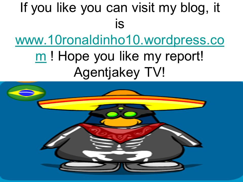 If you like you can visit my blog, it is www.10ronaldinho10.wordpress.co m .