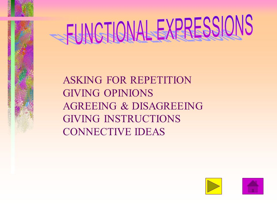 ASKING FOR REPETITION GIVING OPINIONS AGREEING & DISAGREEING GIVING INSTRUCTIONS CONNECTIVE IDEAS