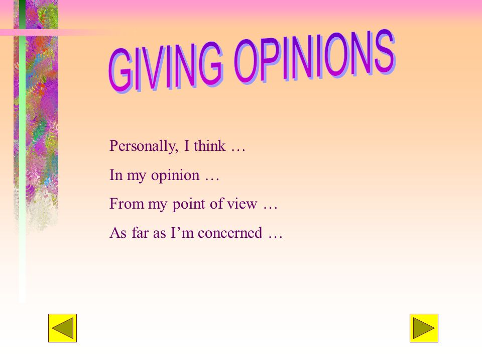 Personally, I think … In my opinion … From my point of view … As far as Im concerned …