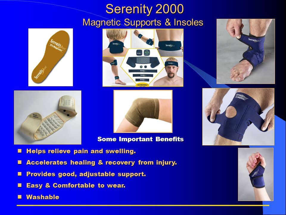 Serenity 2000 Magnetic Supports & Insoles Serenity 2000 Magnetic Supports & Insoles Some Important Benefits nHelps relieve pain and swelling. nAcceler