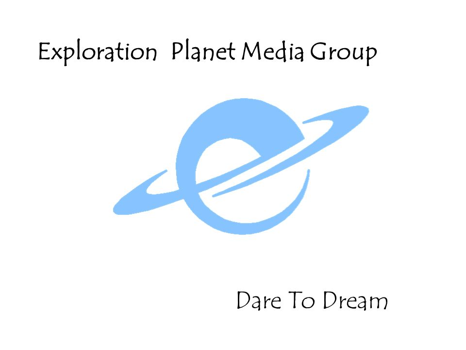 Dare To Dream Exploration Planet Media Group