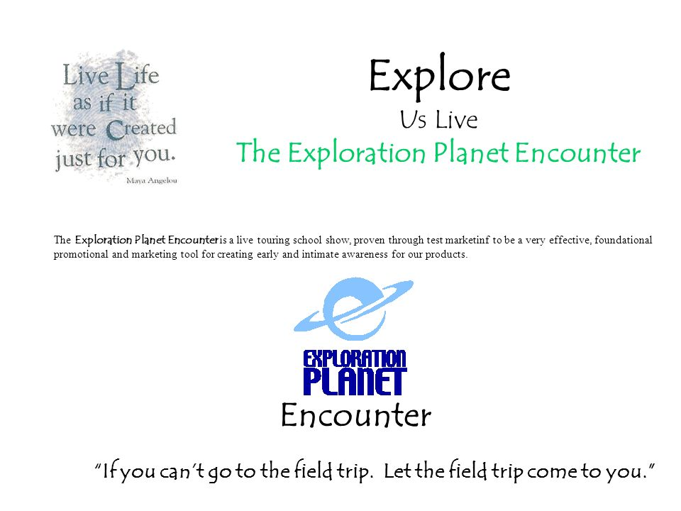 Explore Us Live The Exploration Planet Encounter The Exploration Planet Encounter is a live touring school show, proven through test marketinf to be a