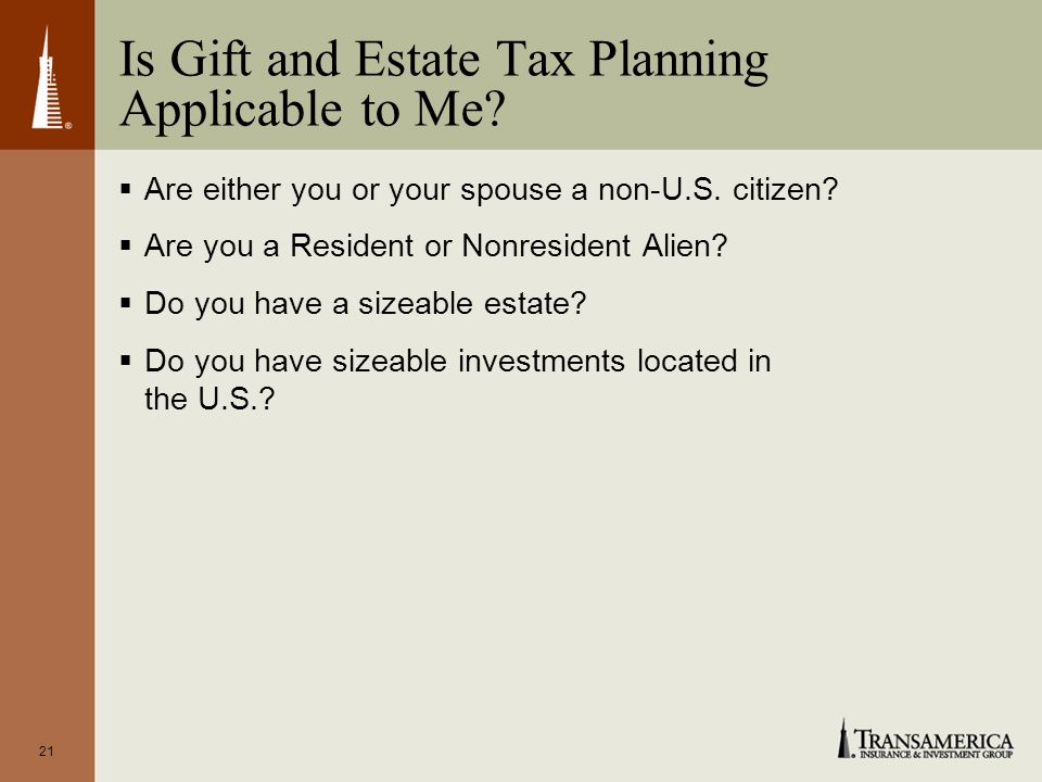 21 Is Gift and Estate Tax Planning Applicable to Me.