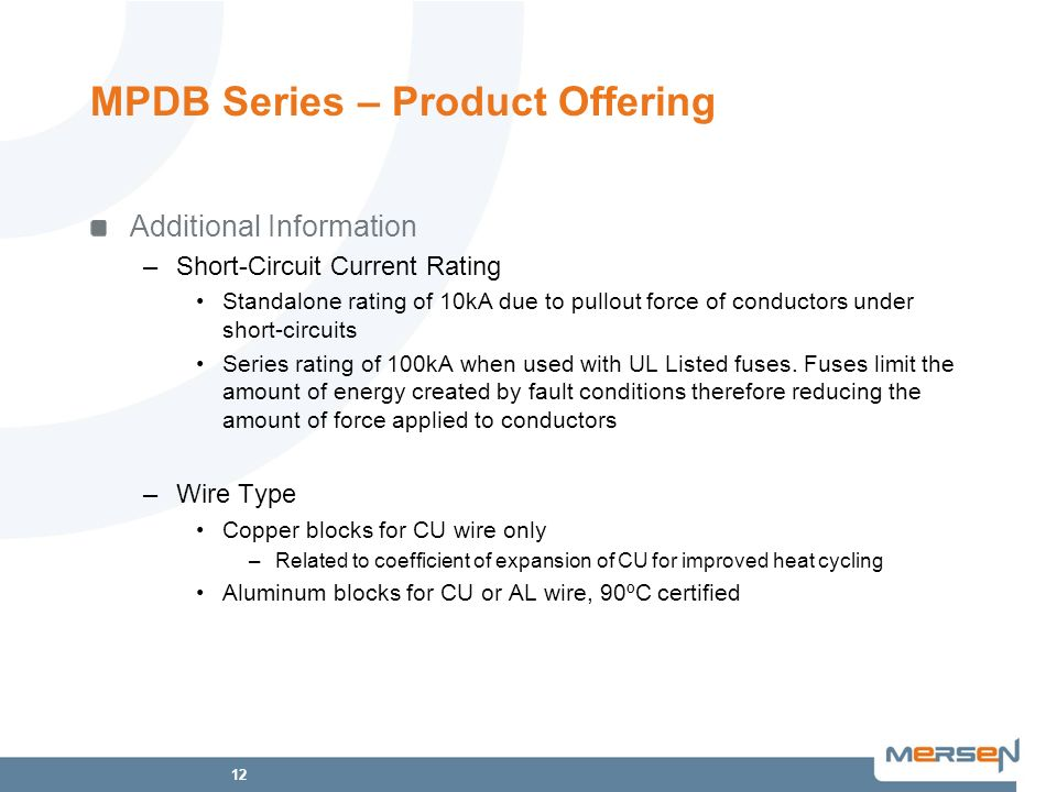12 MPDB Series – Product Offering Additional Information –Short-Circuit Current Rating Standalone rating of 10kA due to pullout force of conductors un