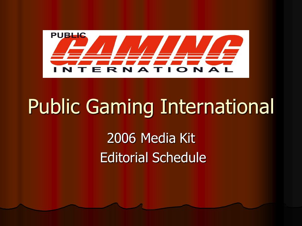 Public Gaming International 2006 EDITORIAL CALENDAR -Every month youll find complete coverage in all of the following sections: 2006 EDITORIAL CALENDAR -Every month youll find complete coverage in all of the following sections: WORLDWIDE LOTTERY BUSINESS – featuring monthly interviews with the top executives in the business discussing their latest strategies to grow the business and the hottest information on instant games, on-line, video gaming, branding, signage, point-of-sale, marketing, Internet, interactive and mobile technologies.