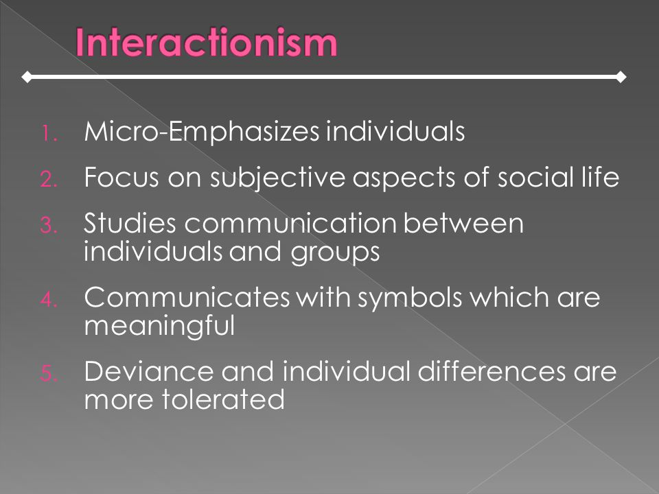 1.Micro-Emphasizes individuals 2. Focus on subjective aspects of social life 3.
