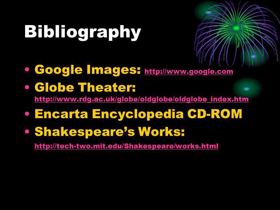 Bibliography Google Images: http://www.google.com http://www.google.com Globe Theater: http://www.rdg.ac.uk/globe/oldglobe/oldglobe_index.htm http://w