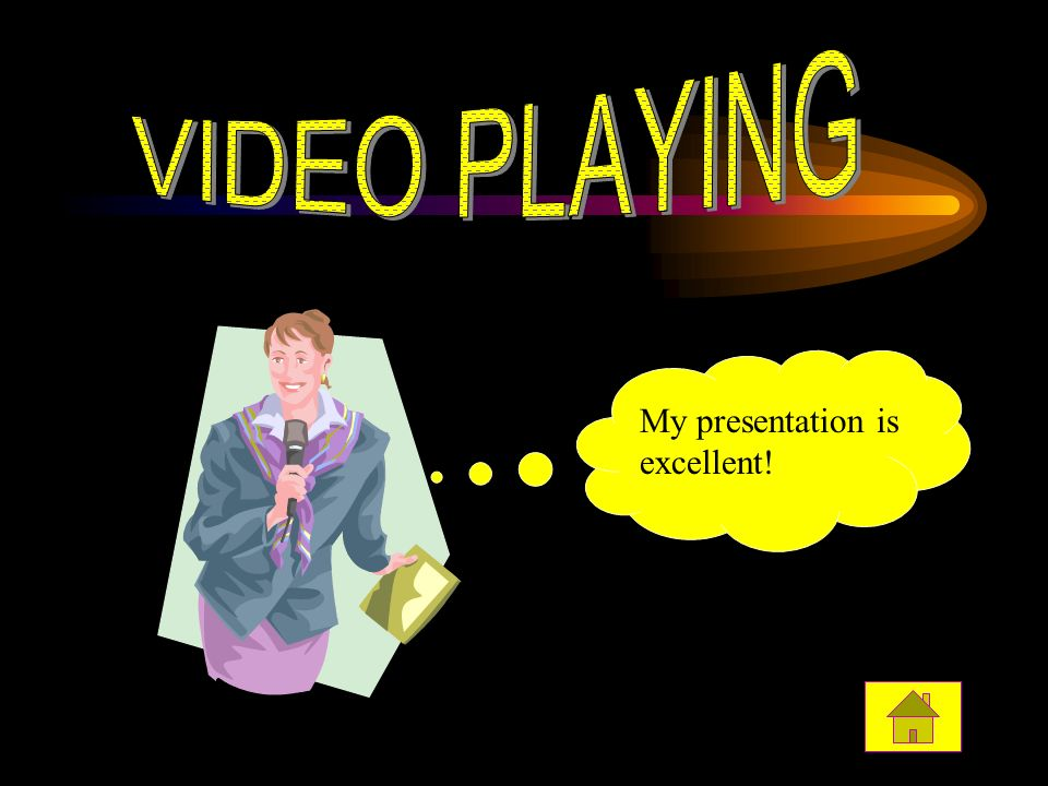 Do you think I am good?! My presentation is excellent!