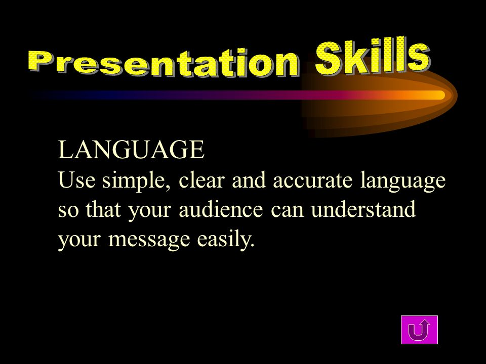 LANGUAGE Use simple, clear and accurate language so that your audience can understand your message easily.