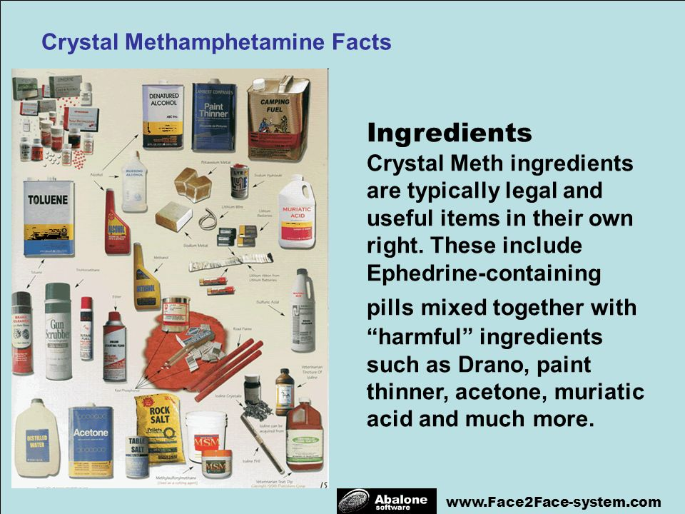 www.Face2Face-system.com Ingredients Crystal Meth ingredients are typically legal and useful items in their own right. These include Ephedrine-contain