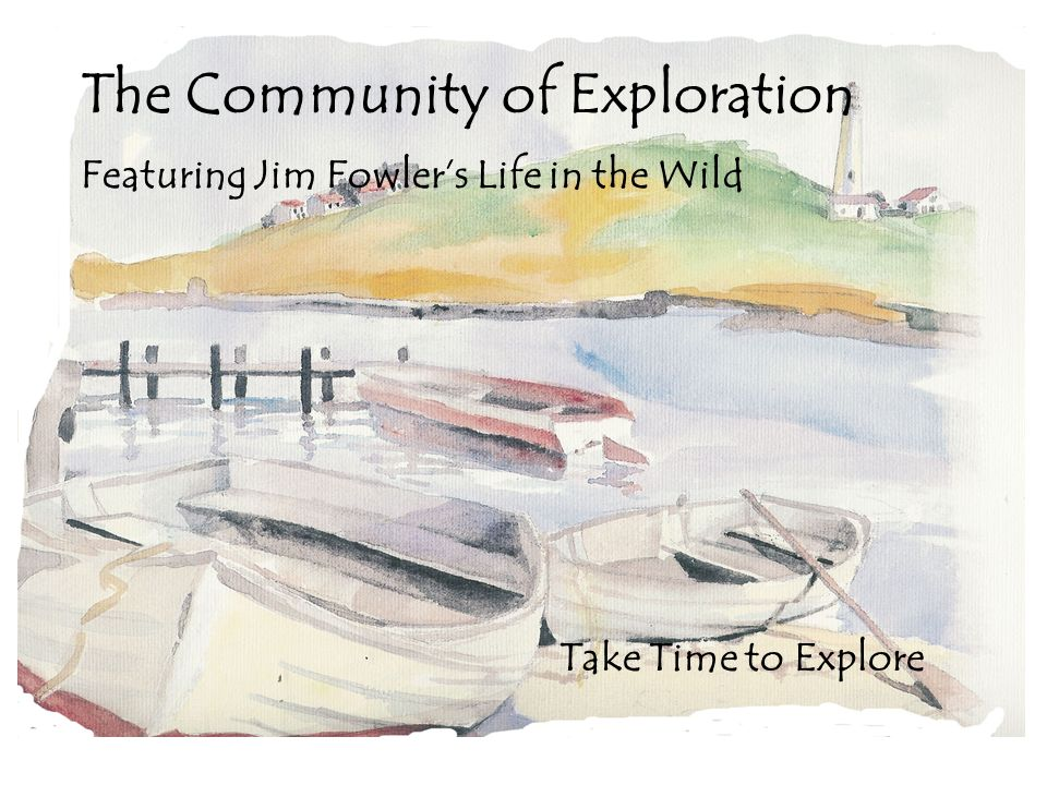 Take Time to Explore The Community of Exploration Featuring Jim Fowlers Life in the Wild