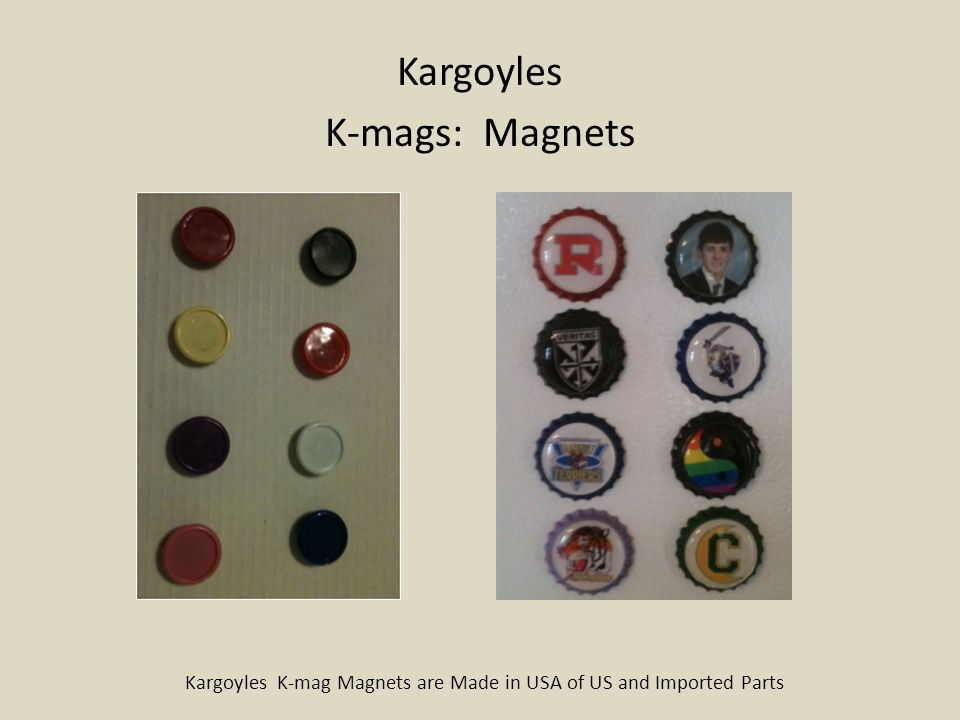 Kargoyles K-mags: Magnets Kargoyles K-mag Magnets are Made in USA of US and Imported Parts