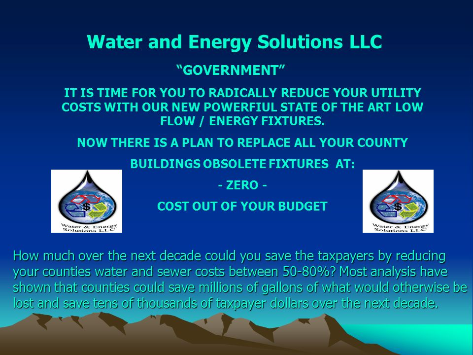 Water and Energy Solutions LLC IT IS TIME FOR YOU TO RADICALLY REDUCE YOUR UTILITY COSTS WITH OUR NEW POWERFIUL STATE OF THE ART LOW FLOW / ENERGY FIX