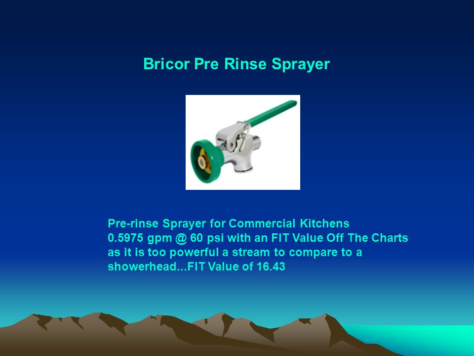 Bricor Pre Rinse Sprayer Pre-rinse Sprayer for Commercial Kitchens 0.5975 gpm @ 60 psi with an FIT Value Off The Charts as it is too powerful a stream