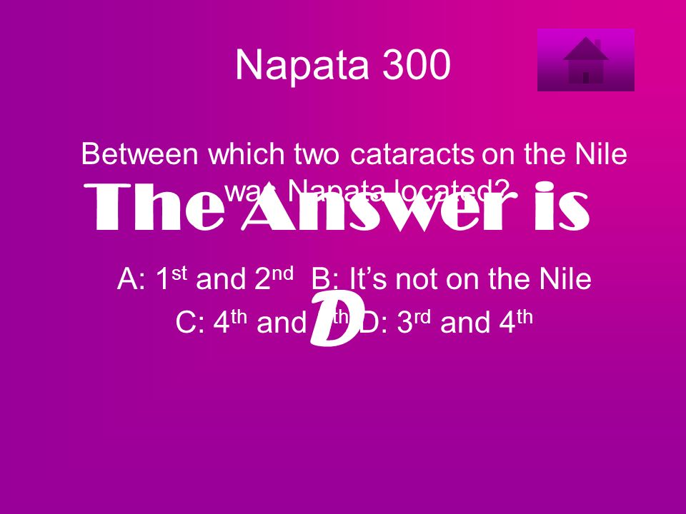 Napata 300 Between which two cataracts on the Nile was Napata located? A: 1 st and 2 nd B: Its not on the Nile C: 4 th and 5 th D: 3 rd and 4 th The A