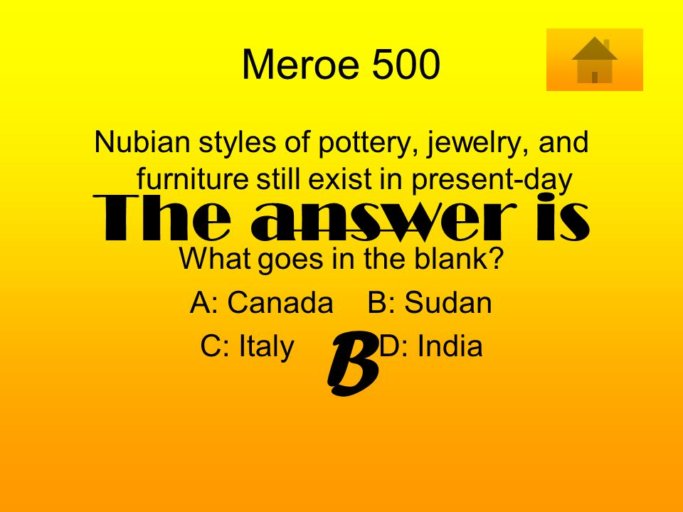 Meroe 500 Nubian styles of pottery, jewelry, and furniture still exist in present-day ________. What goes in the blank? A: Canada B: Sudan C: Italy D: