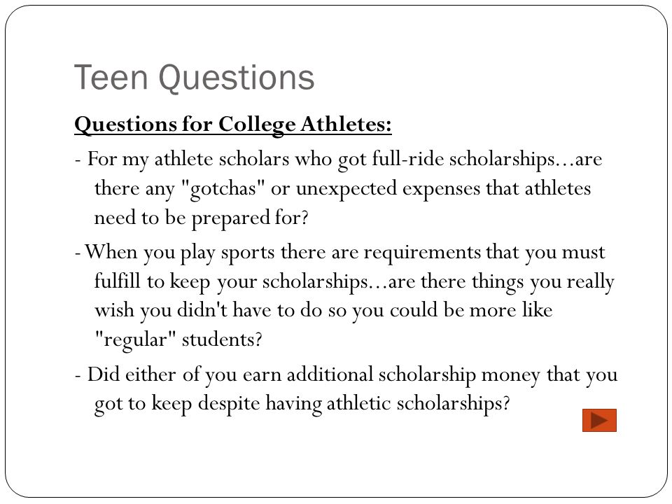 Teen Questions Questions for College Athletes: - For my athlete scholars who got full-ride scholarships...are there any