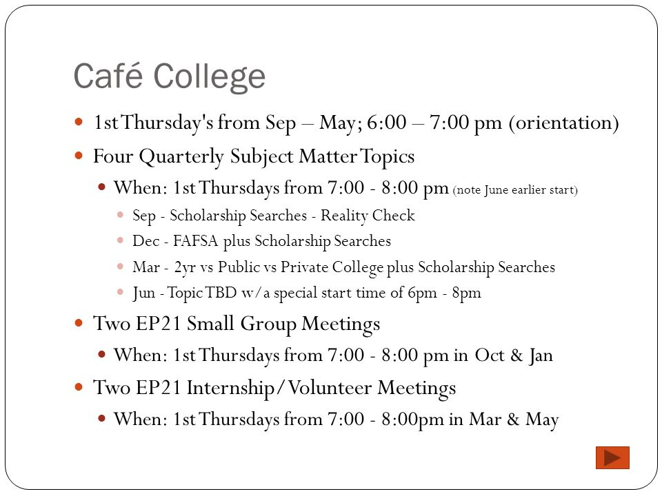 Café College 1st Thursday's from Sep – May; 6:00 – 7:00 pm (orientation) Four Quarterly Subject Matter Topics When: 1st Thursdays from 7:00 - 8:00 pm