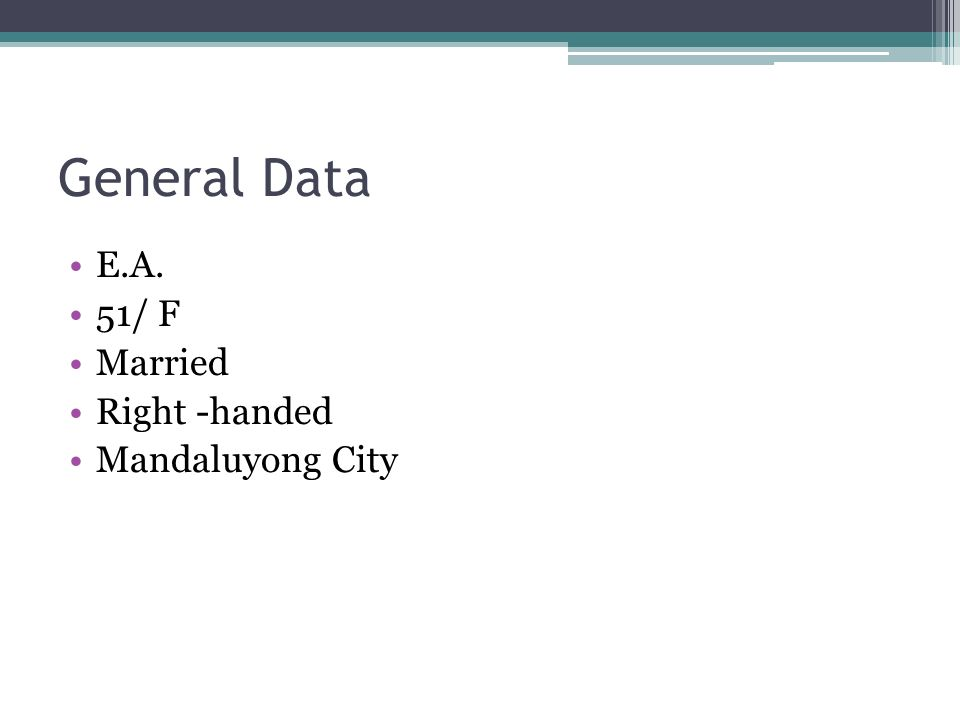 General Data E.A. 51/ F Married Right -handed Mandaluyong City