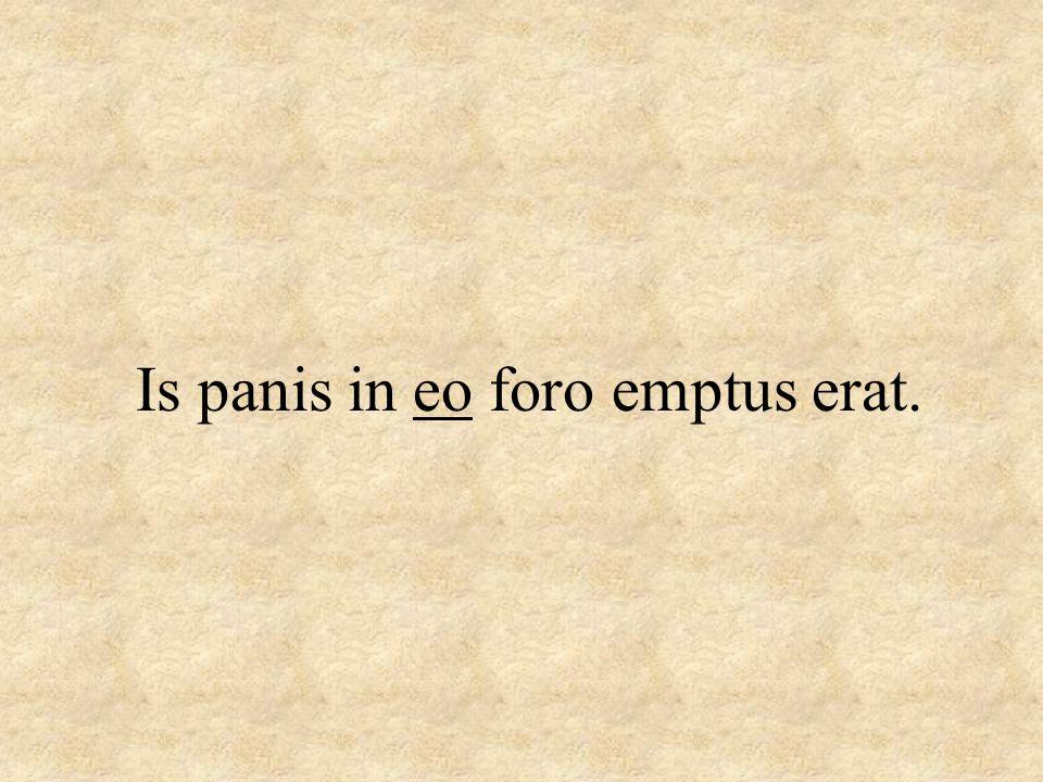 Is panis in eo foro emptus erat.