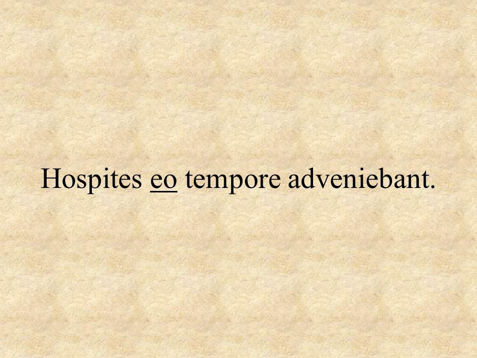 Hospites eo tempore adveniebant.