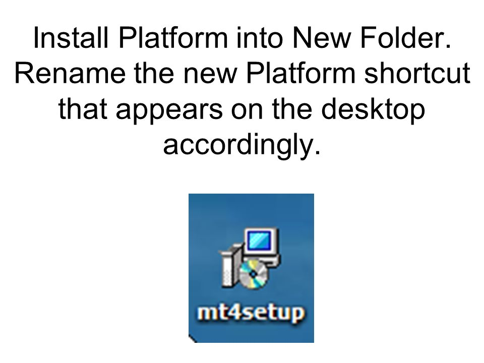 Install Platform into New Folder. Rename the new Platform shortcut that appears on the desktop accordingly.