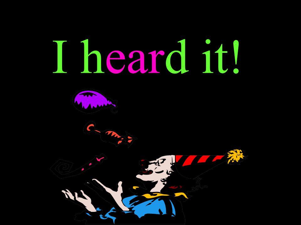 I heard it!