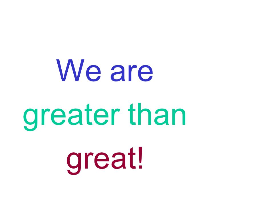 Build a cheer. Start with-- We are great!