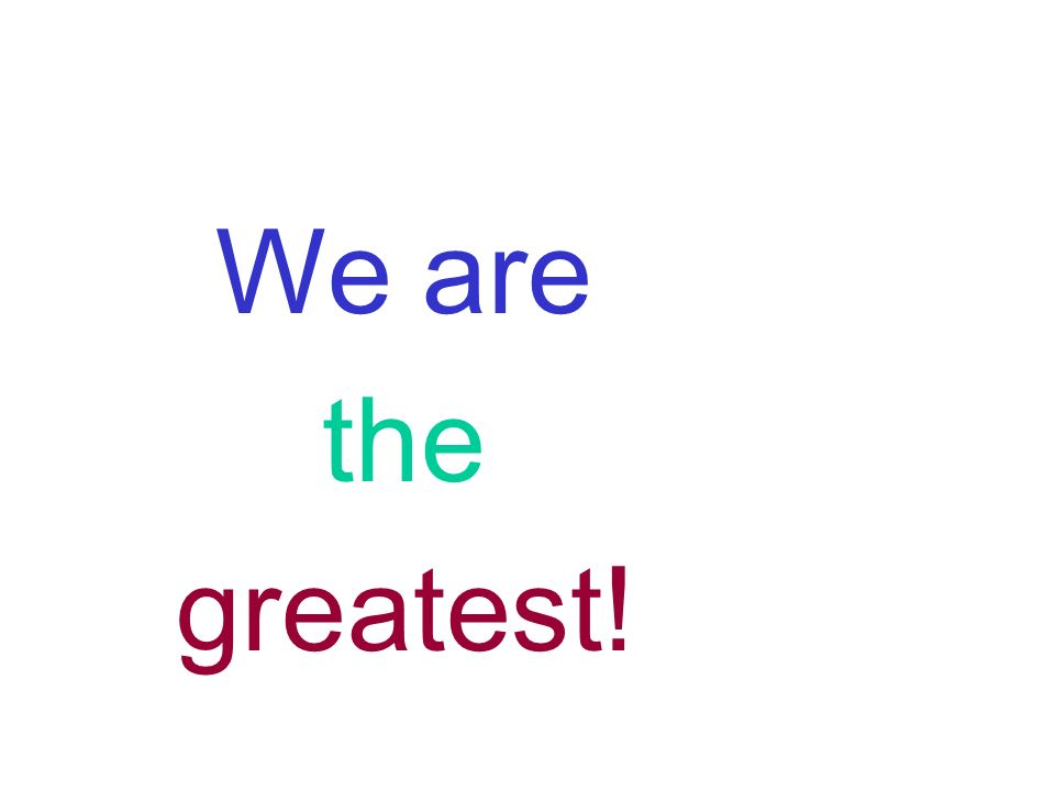 We are greater than great!
