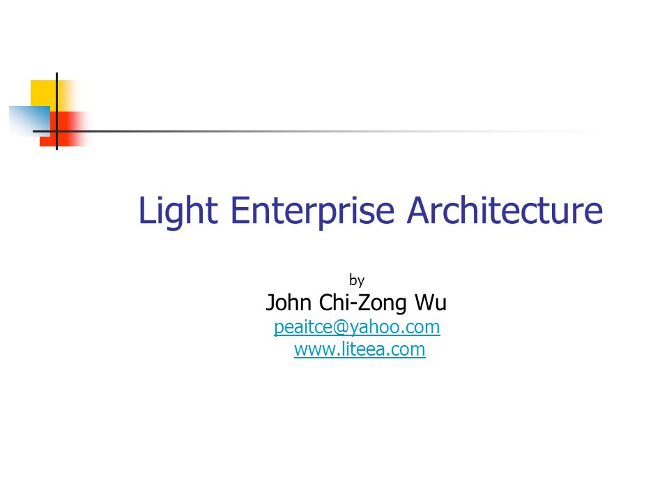 Light Enterprise Architecture by John Chi-Zong Wu peaitce@yahoo.com www.liteea.com
