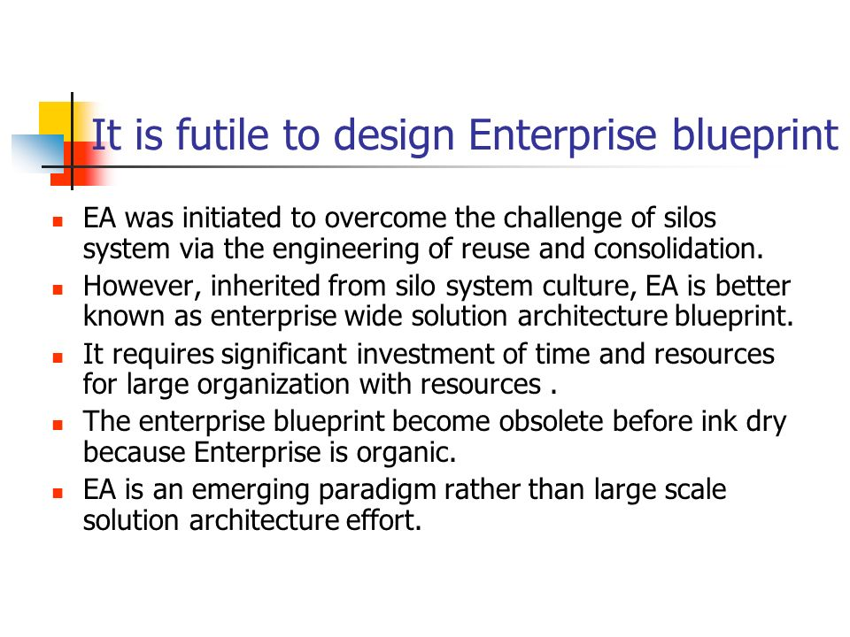 It is futile to design Enterprise blueprint EA was initiated to overcome the challenge of silos system via the engineering of reuse and consolidation.