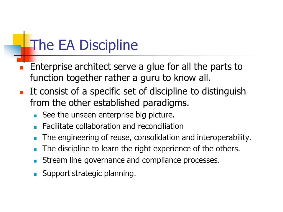 The EA Discipline Enterprise architect serve a glue for all the parts to function together rather a guru to know all. It consist of a specific set of