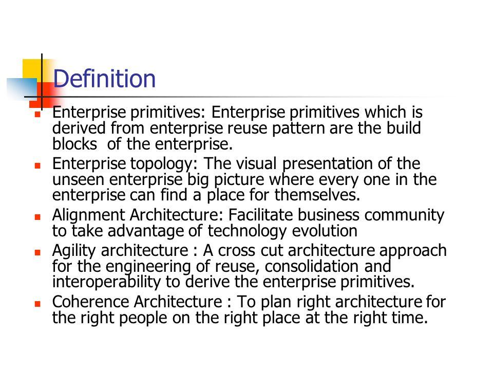 Definition Enterprise primitives: Enterprise primitives which is derived from enterprise reuse pattern are the build blocks of the enterprise. Enterpr
