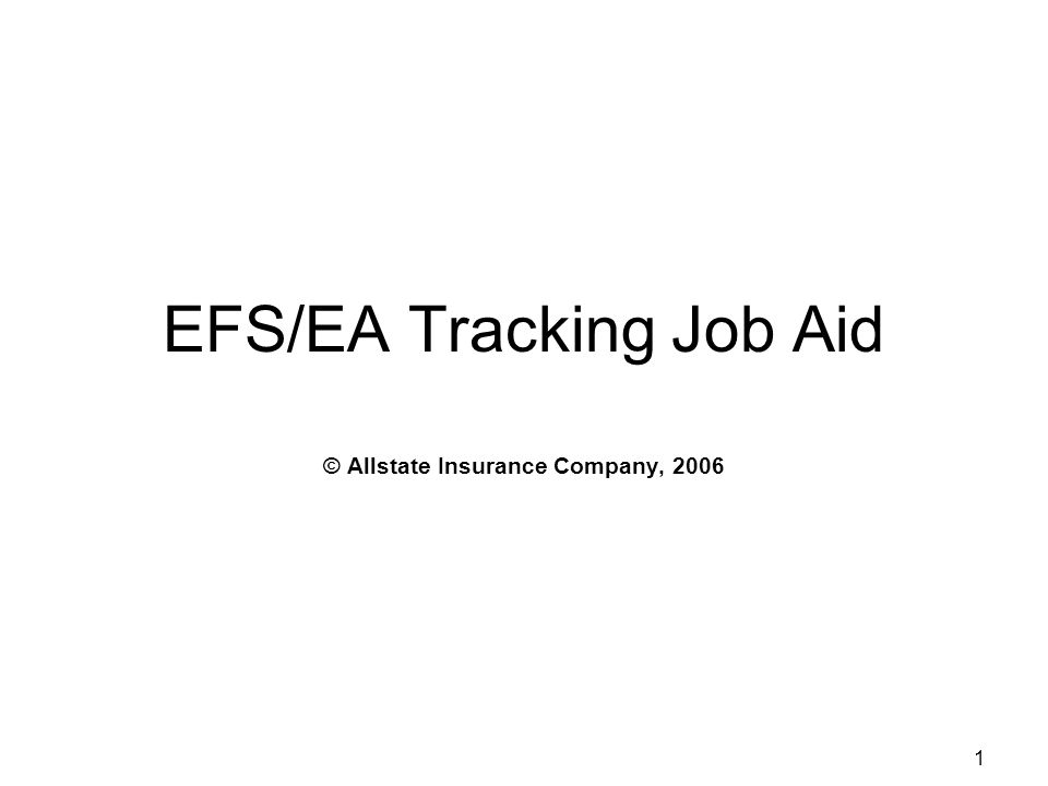 1 EFS/EA Tracking Job Aid © Allstate Insurance Company, 2006